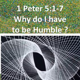 """1st Peter 5:1-7  """"Why does the bible always tell me to be humble ?"""""""