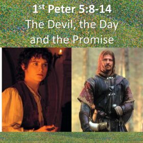 """1st Peter 5:6-14 """"The Devil, The Day, and the Promise"""""""